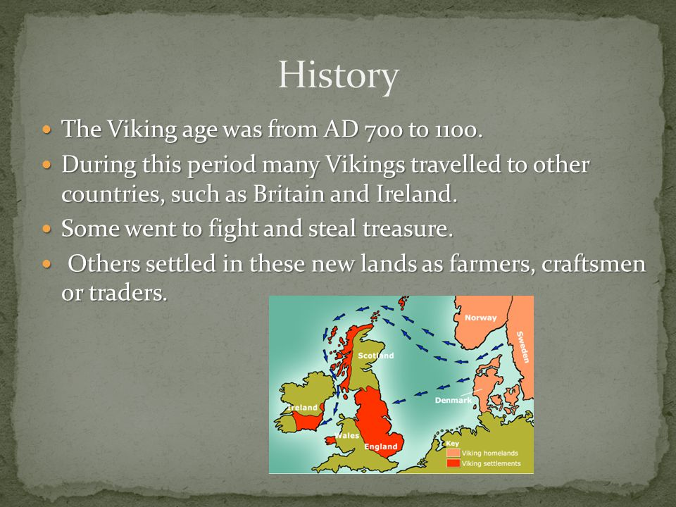 History The Viking age was from AD 700 to 1100.