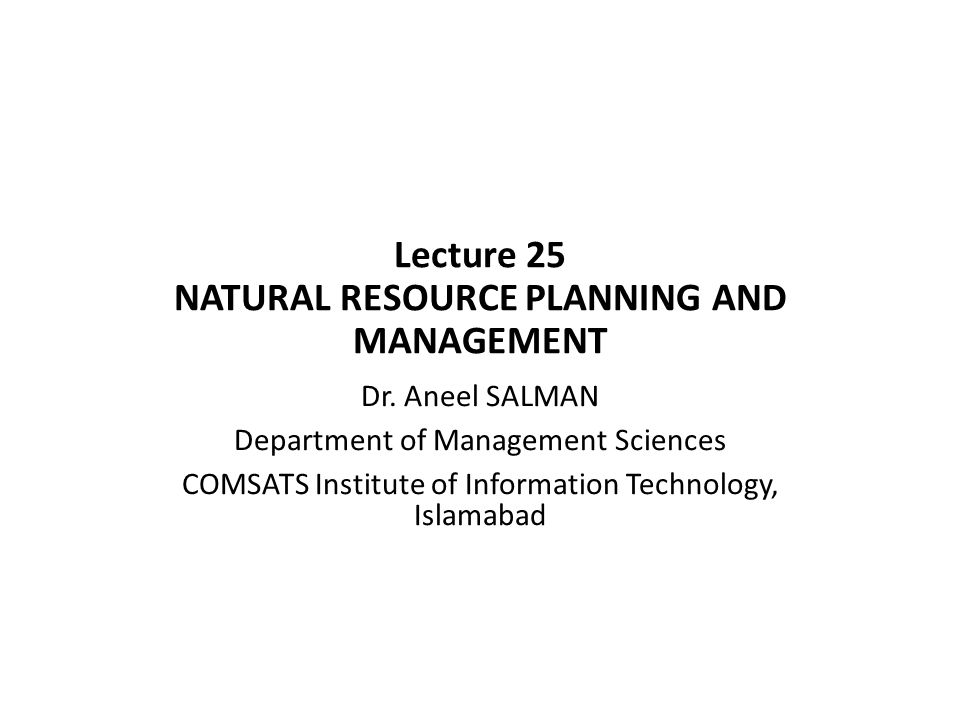 Lecture 25 NATURAL RESOURCE PLANNING AND MANAGEMENT