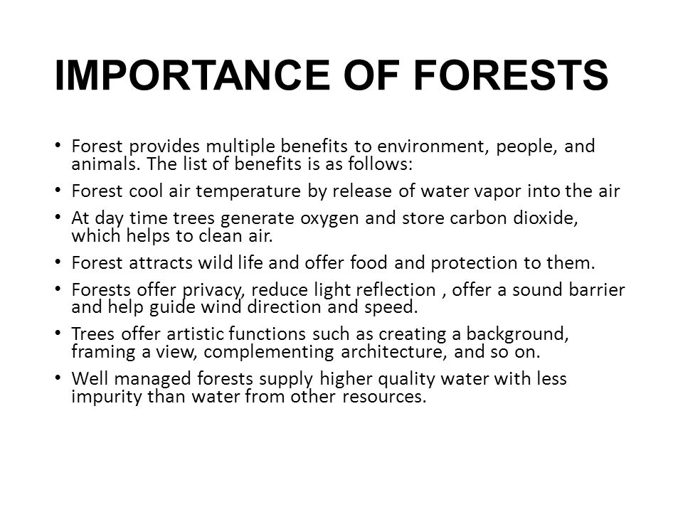 IMPORTANCE OF FORESTS Forest provides multiple benefits to environment, people, and animals. The list of benefits is as follows: