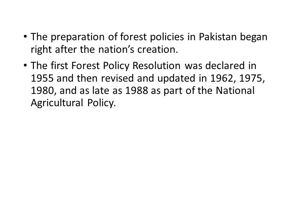 The preparation of forest policies in Pakistan began right after the nation's creation.
