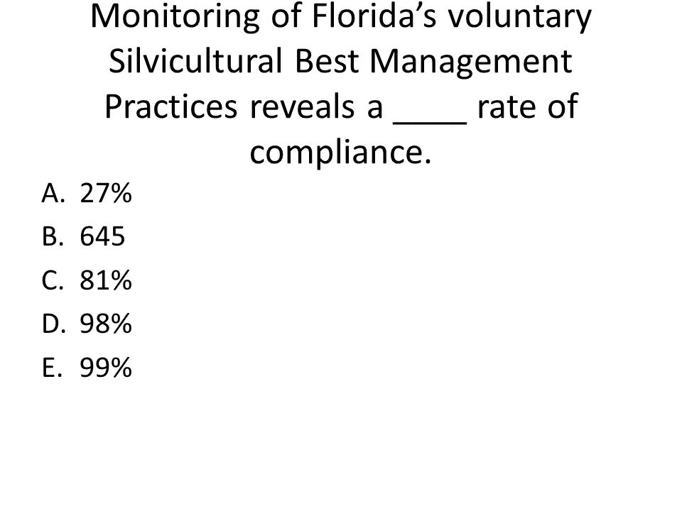 Monitoring of Florida's voluntary Silvicultural Best Management Practices reveals a ____ rate of compliance.