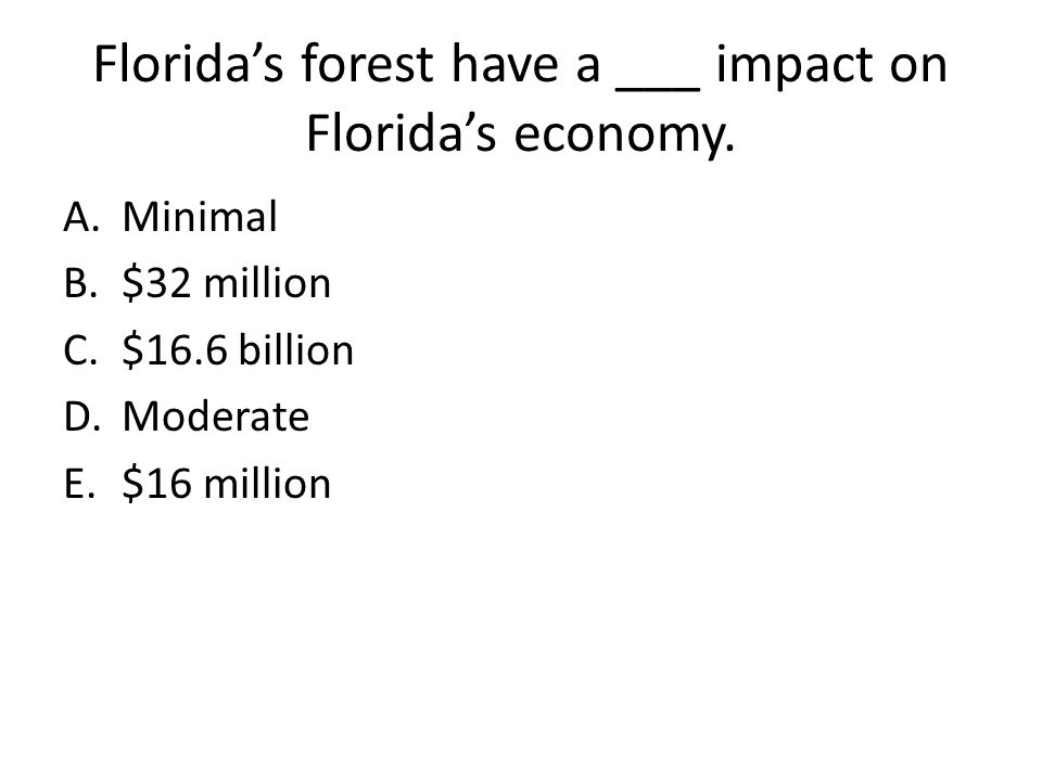 Florida's forest have a ___ impact on Florida's economy.