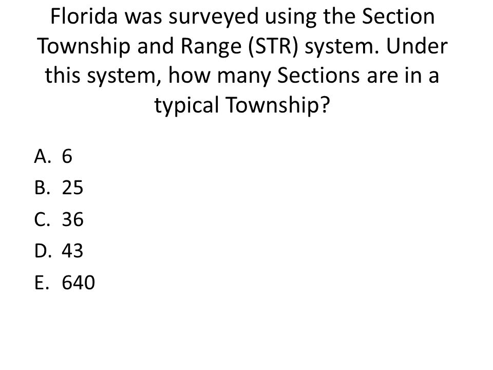 Florida was surveyed using the Section Township and Range (STR) system