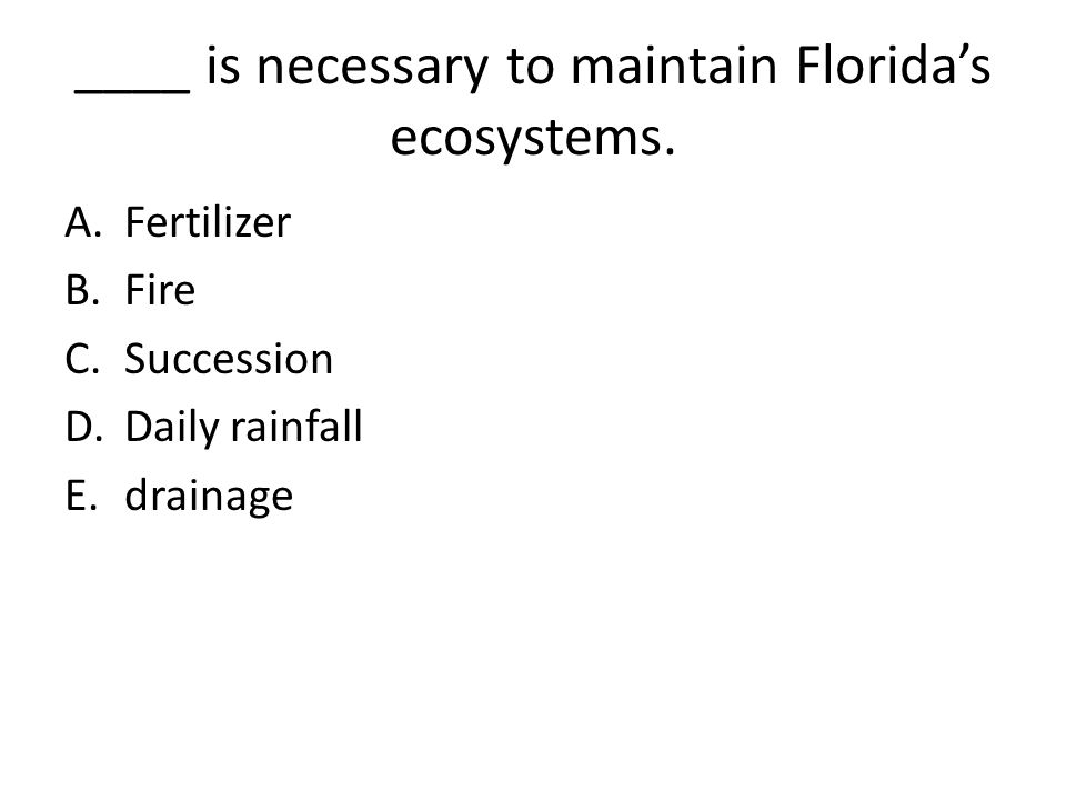 ____ is necessary to maintain Florida's ecosystems.