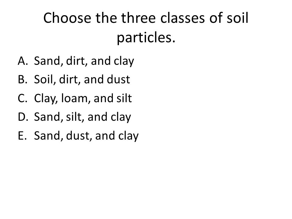 Choose the three classes of soil particles.