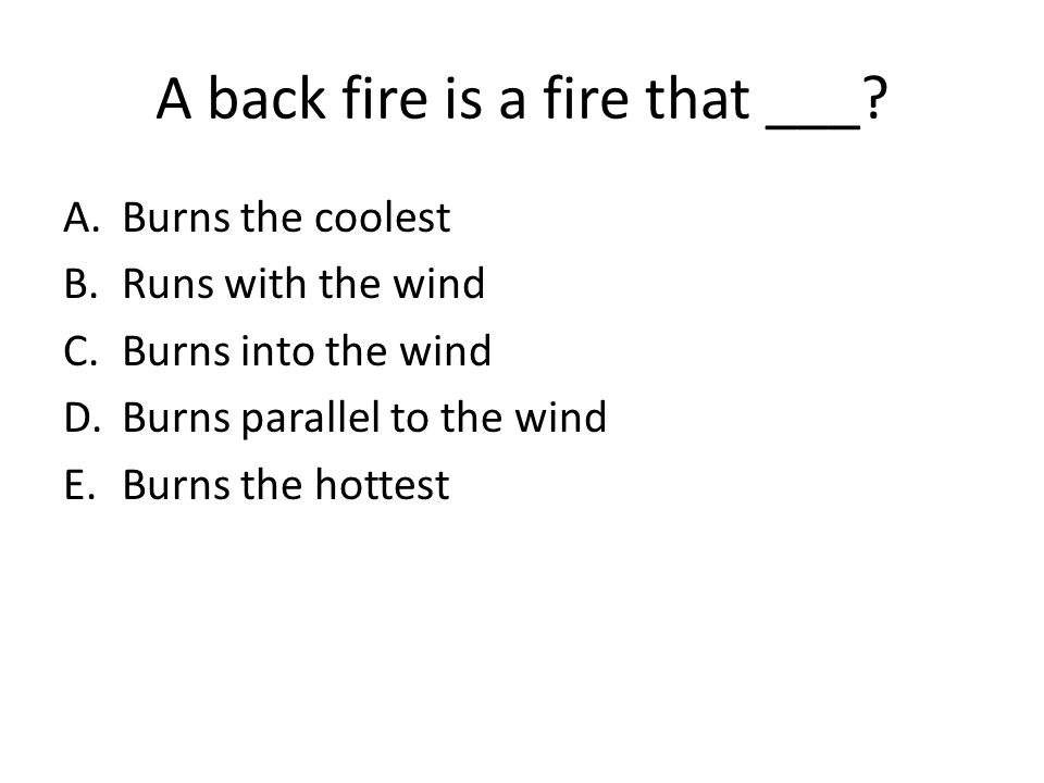 A back fire is a fire that ___