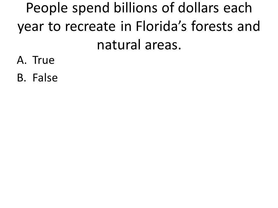 People spend billions of dollars each year to recreate in Florida's forests and natural areas.