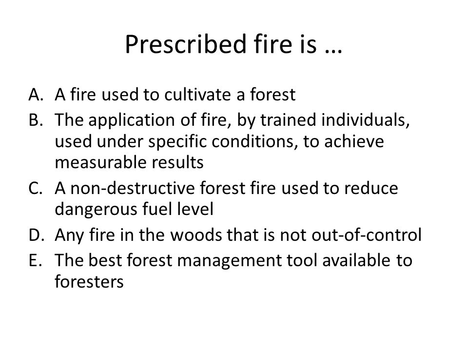 Prescribed fire is … A fire used to cultivate a forest