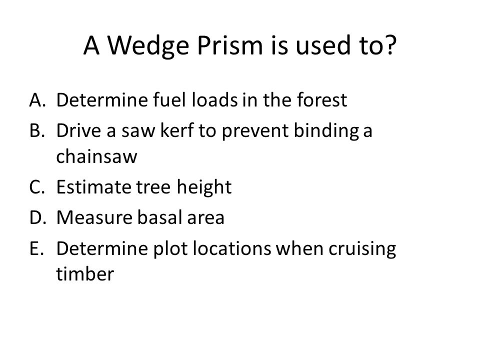 A Wedge Prism is used to Determine fuel loads in the forest