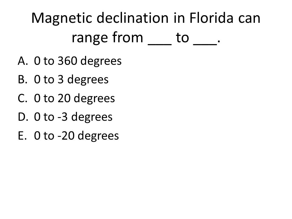 Magnetic declination in Florida can range from ___ to ___.