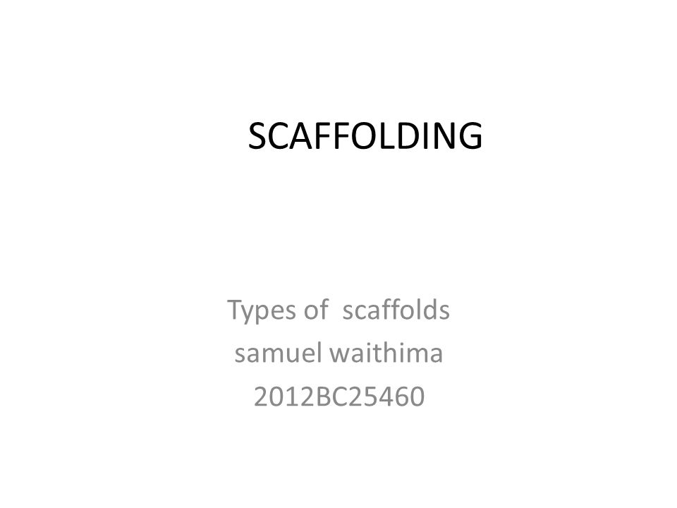 Types of scaffolds samuel waithima 2012BC25460