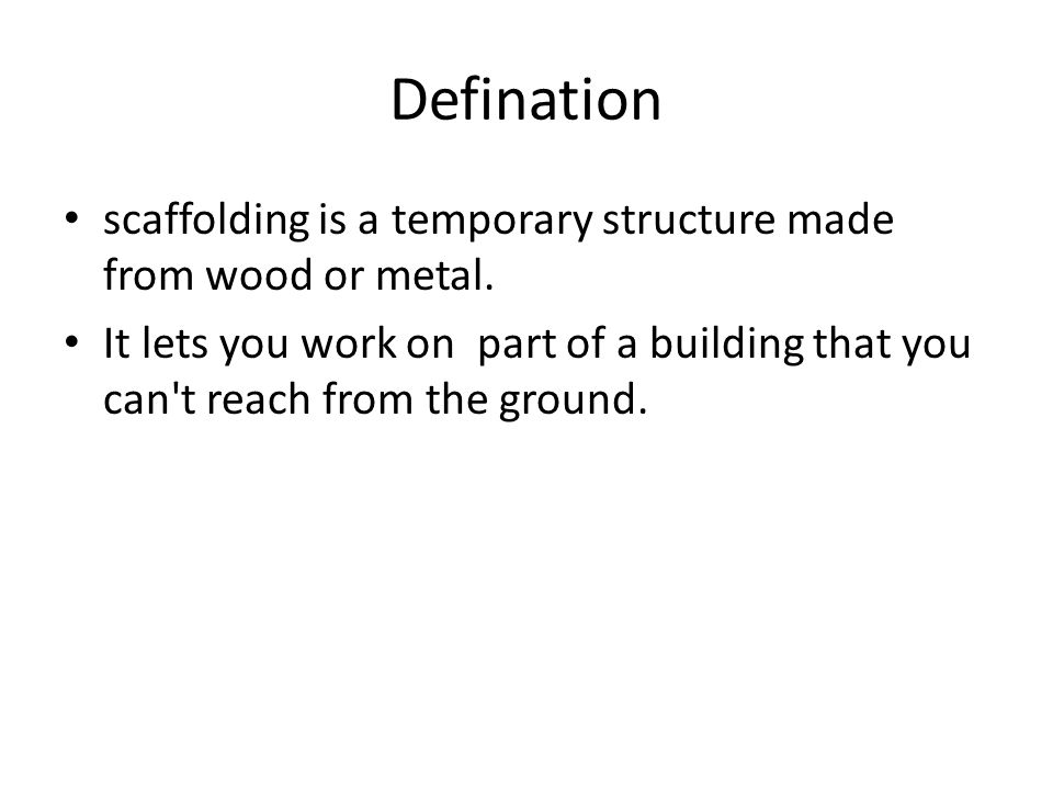 Defination scaffolding is a temporary structure made from wood or metal.
