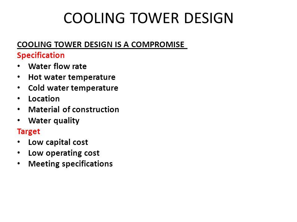 COOLING TOWER DESIGN COOLING TOWER DESIGN IS A COMPROMISE