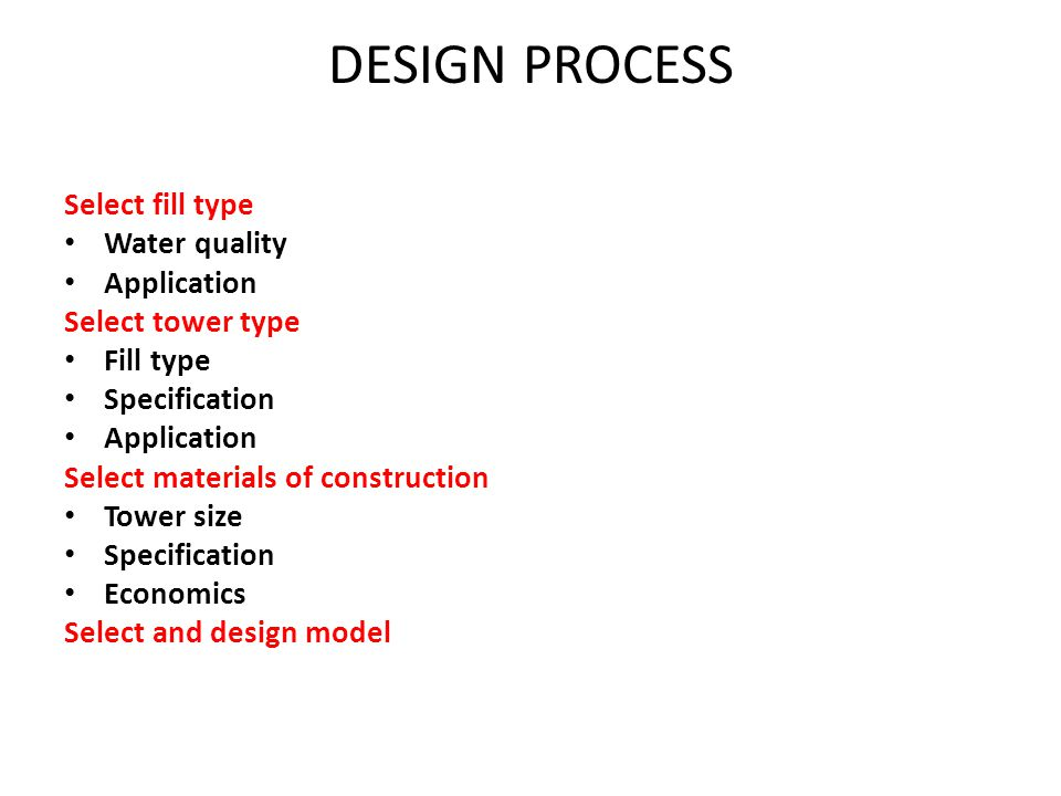 DESIGN PROCESS Select fill type Water quality Application