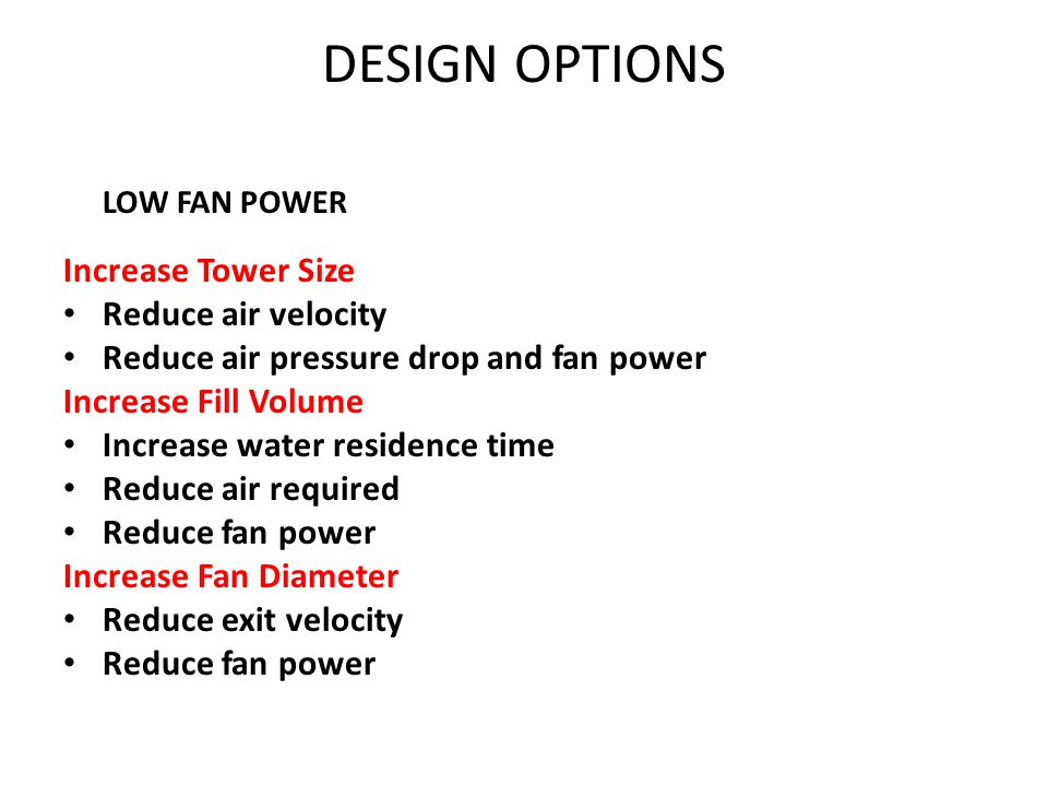 DESIGN OPTIONS Increase Tower Size Reduce air velocity
