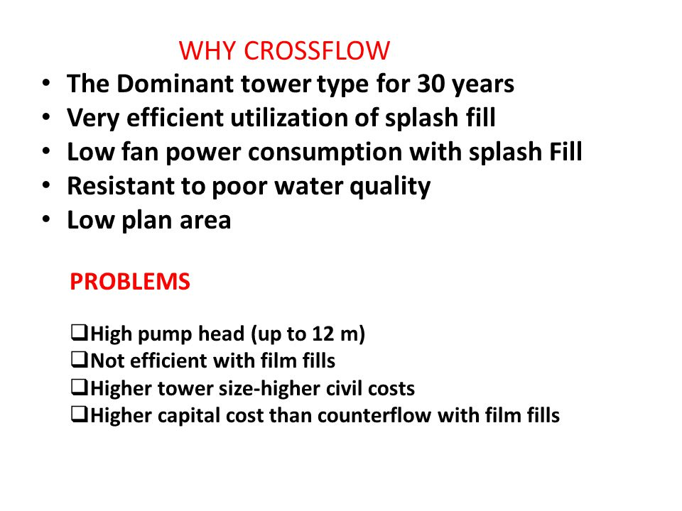 WHY CROSSFLOW The Dominant tower type for 30 years