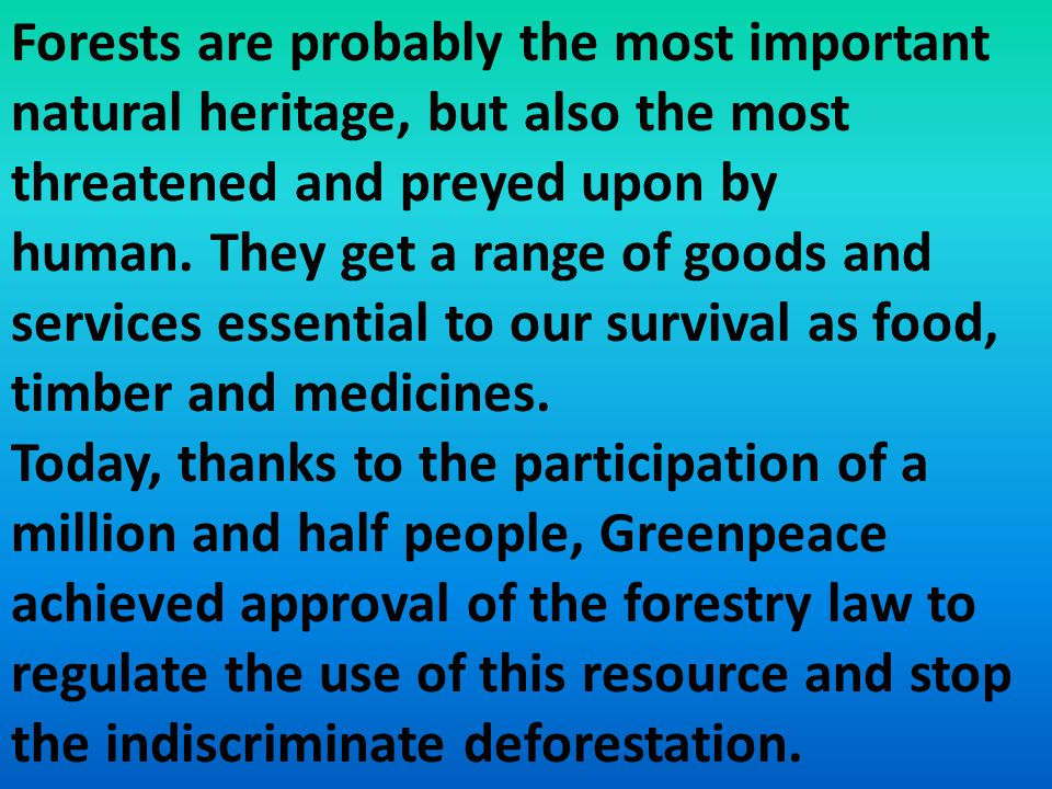 Forests are probably the most important natural heritage, but also the most threatened and preyed upon by human. They get a range of goods and services essential to our survival as food, timber and medicines.