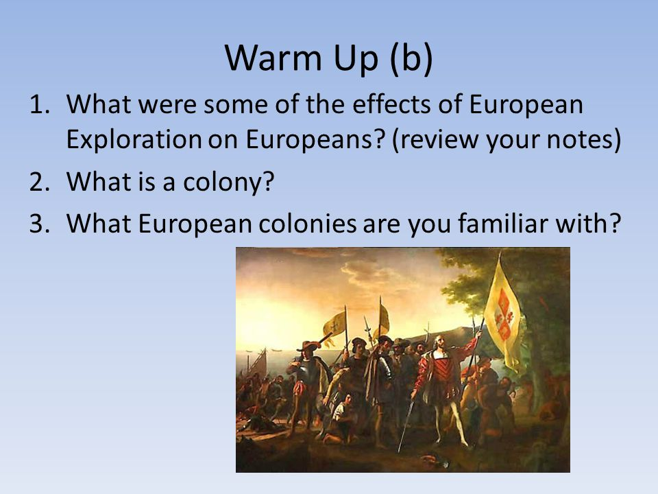 Warm Up (b) What were some of the effects of European Exploration on Europeans (review your notes)
