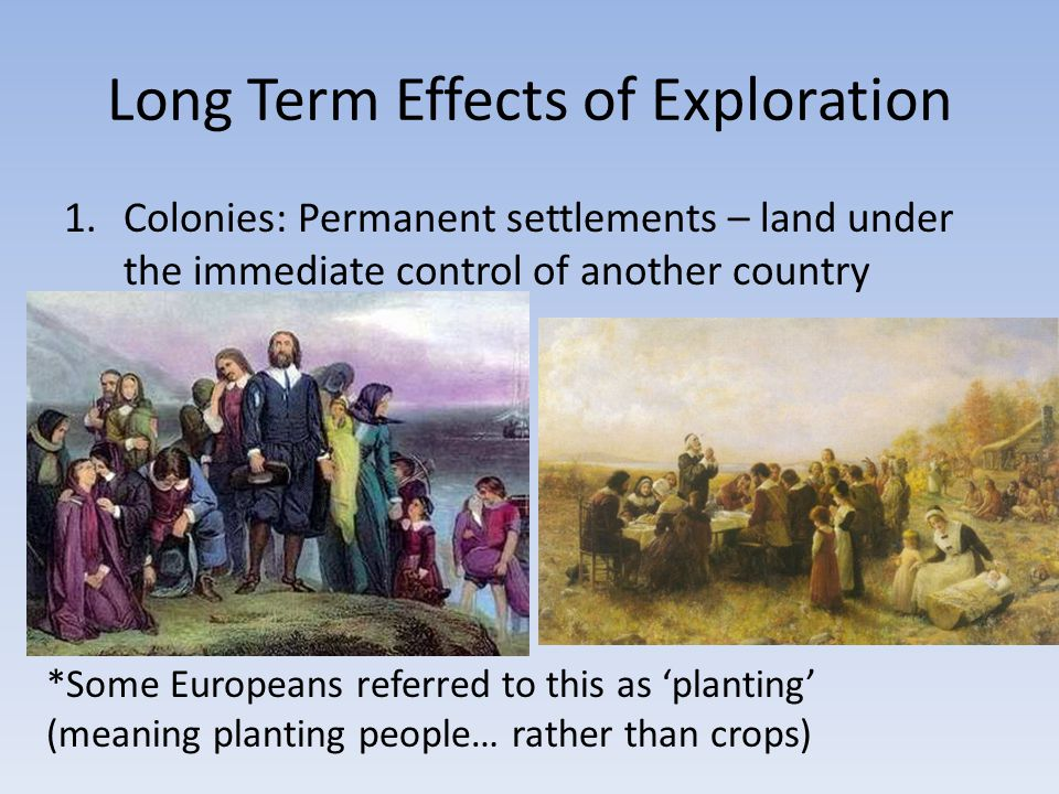exploration of the long term effects Positive and negative effects of the age of exploration positive effects of the age of exploration exchange of foods/crops the age of exploration brought together europe, asia, africa, and the americas.