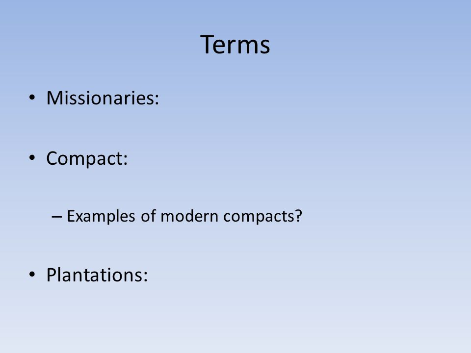 Terms Missionaries: Compact: Examples of modern compacts Plantations: