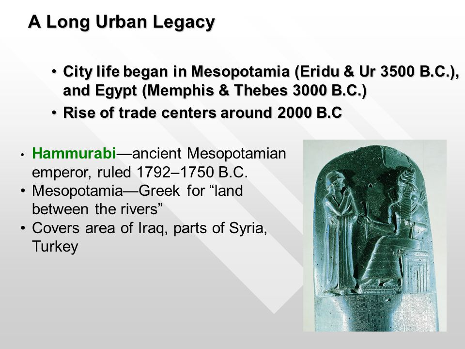 A Long Urban Legacy City life began in Mesopotamia (Eridu & Ur 3500 B.C.), and Egypt (Memphis & Thebes 3000 B.C.)