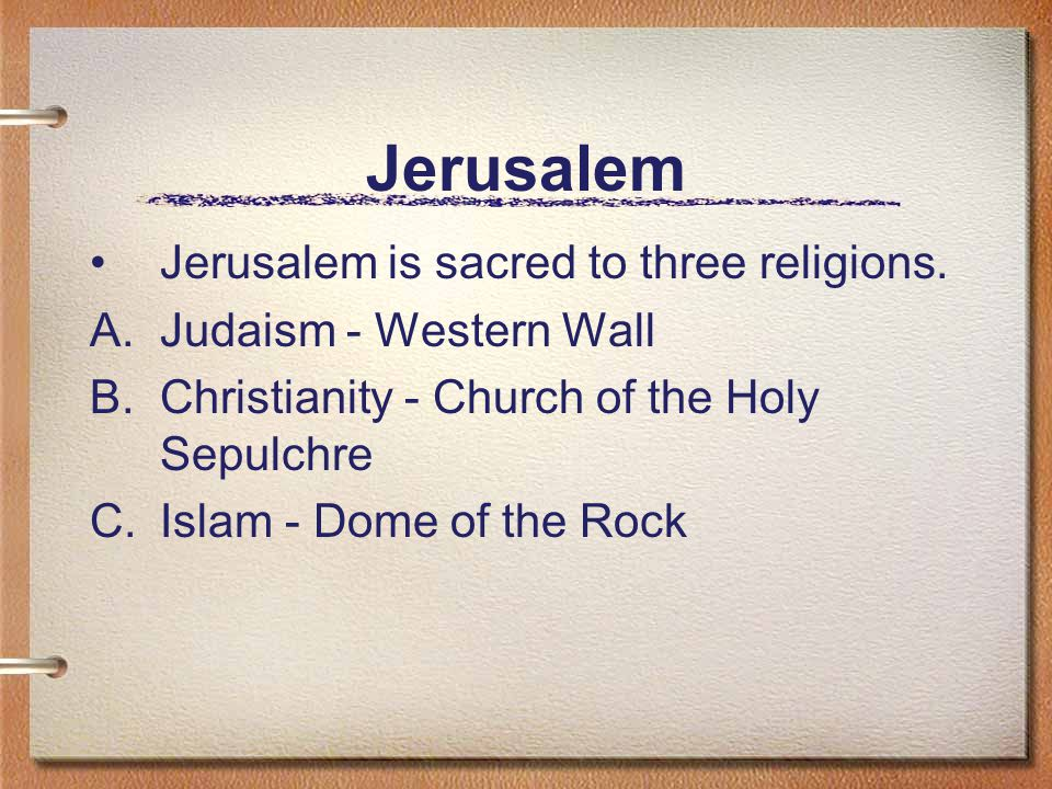 Jerusalem Jerusalem is sacred to three religions.