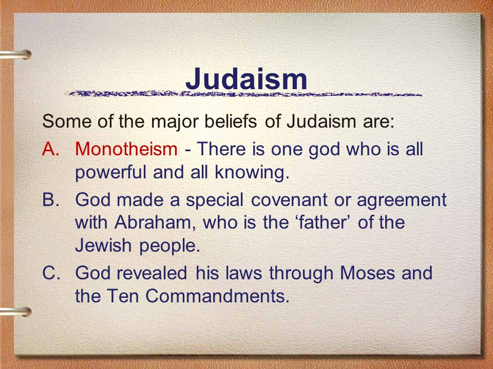 Judaism Some of the major beliefs of Judaism are: