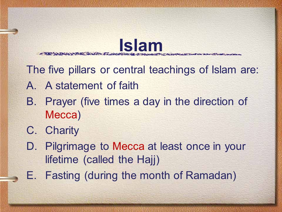 Islam The five pillars or central teachings of Islam are:
