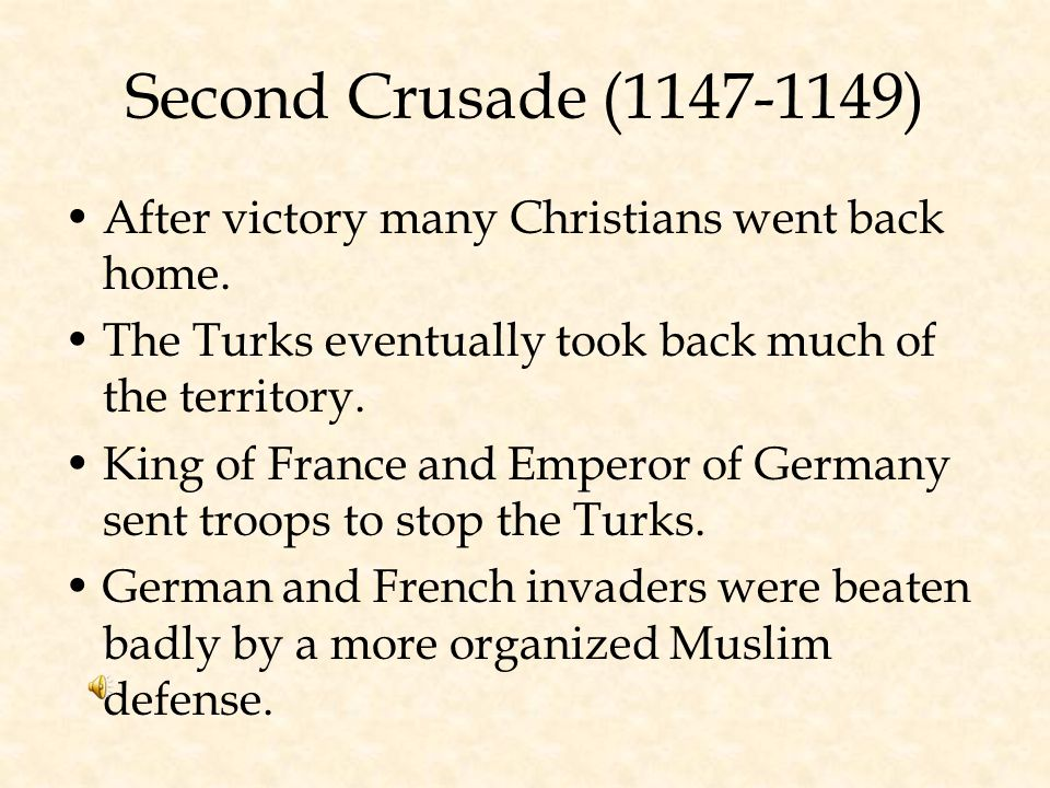 Second Crusade (1147-1149) After victory many Christians went back home. The Turks eventually took back much of the territory.