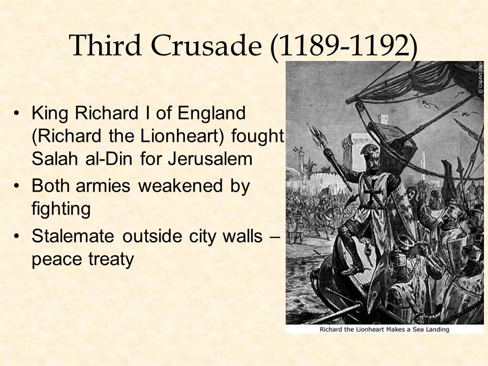 Third Crusade (1189-1192) King Richard I of England (Richard the Lionheart) fought Salah al-Din for Jerusalem.
