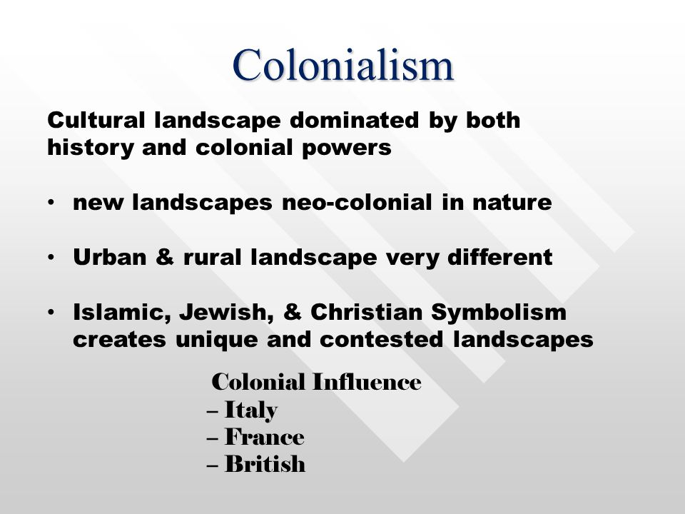 Colonialism Cultural landscape dominated by both history and colonial powers. new landscapes neo-colonial in nature.