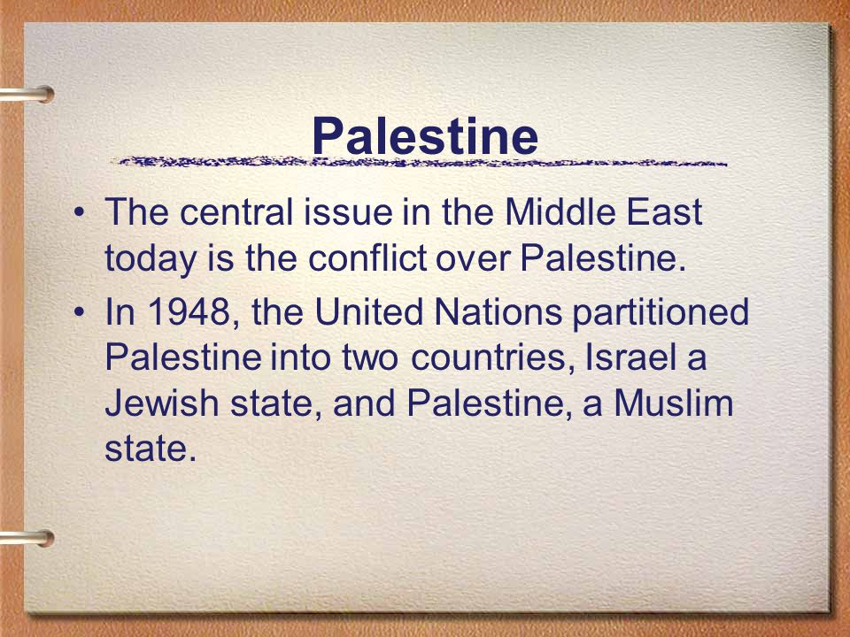 Palestine The central issue in the Middle East today is the conflict over Palestine.