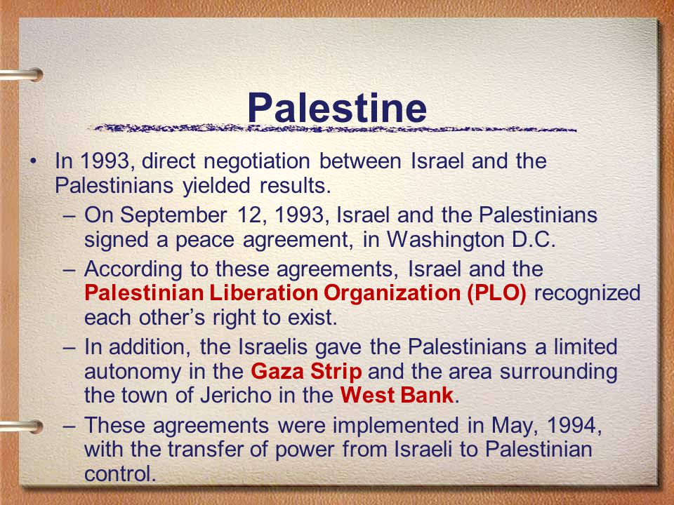 Palestine In 1993, direct negotiation between Israel and the Palestinians yielded results.