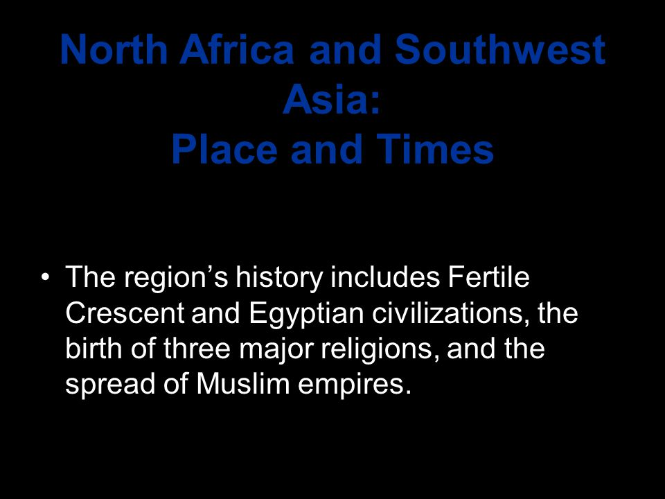 North Africa and Southwest Asia: Place and Times