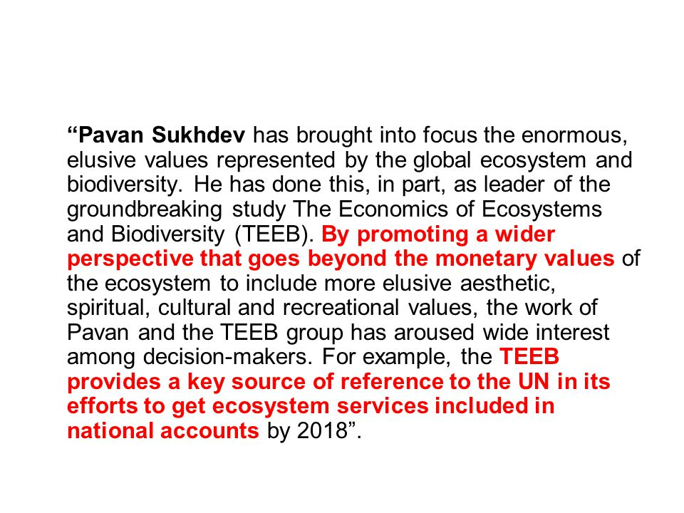Pavan Sukhdev has brought into focus the enormous, elusive values represented by the global ecosystem and biodiversity.