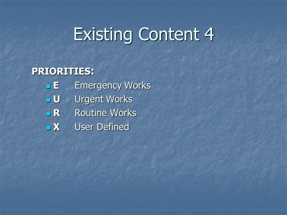 Existing Content 4 PRIORITIES: E Emergency Works U Urgent Works
