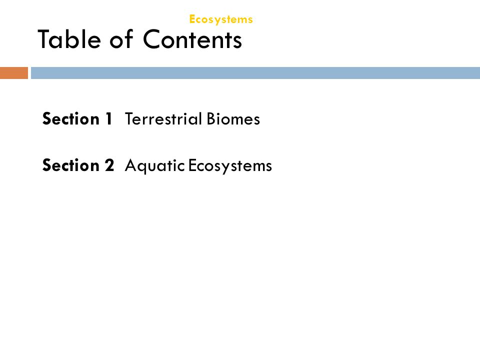 Chapter 21 Ecosystems Table of Contents Section 1 Terrestrial Biomes Section 2 Aquatic Ecosystems