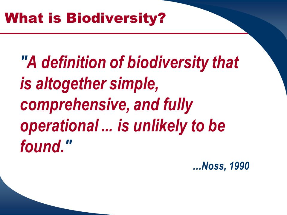What is Biodiversity A definition of biodiversity that is altogether simple, comprehensive, and fully operational ... is unlikely to be found.
