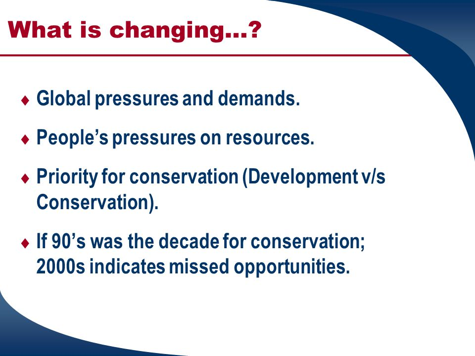 What is changing… Global pressures and demands.