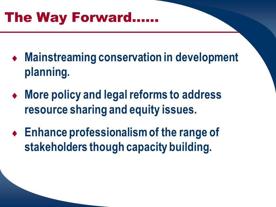 The Way Forward…… Mainstreaming conservation in development planning.