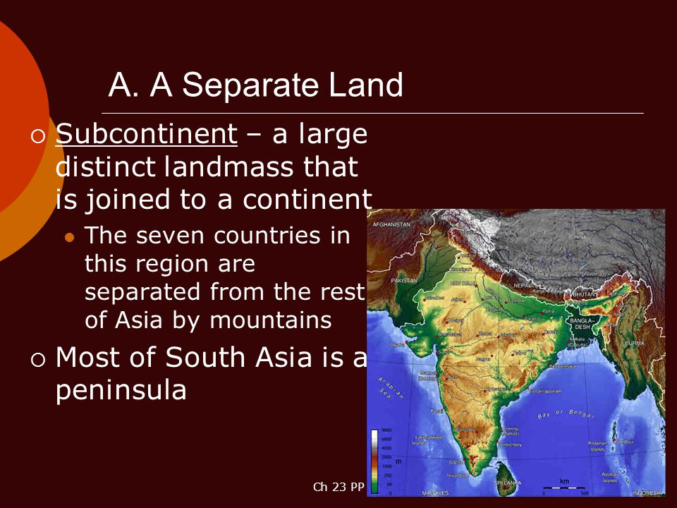 A. A Separate Land Subcontinent – a large distinct landmass that is joined to a continent.