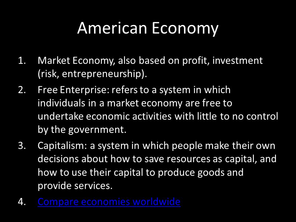 American Economy Market Economy, also based on profit, investment (risk, entrepreneurship).