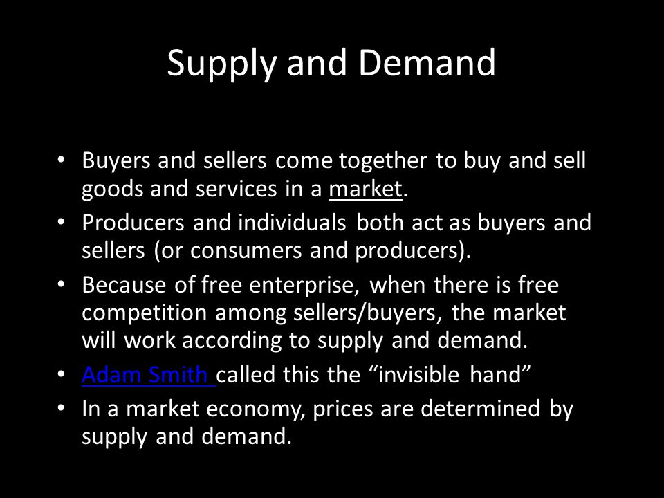 Supply and Demand Buyers and sellers come together to buy and sell goods and services in a market.