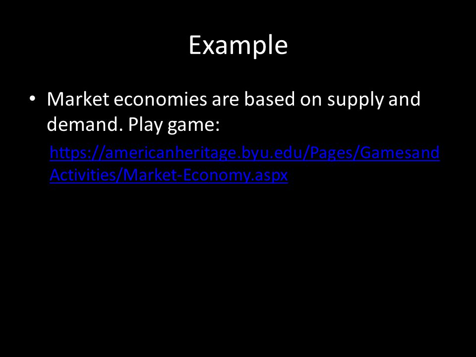 Example Market economies are based on supply and demand. Play game:
