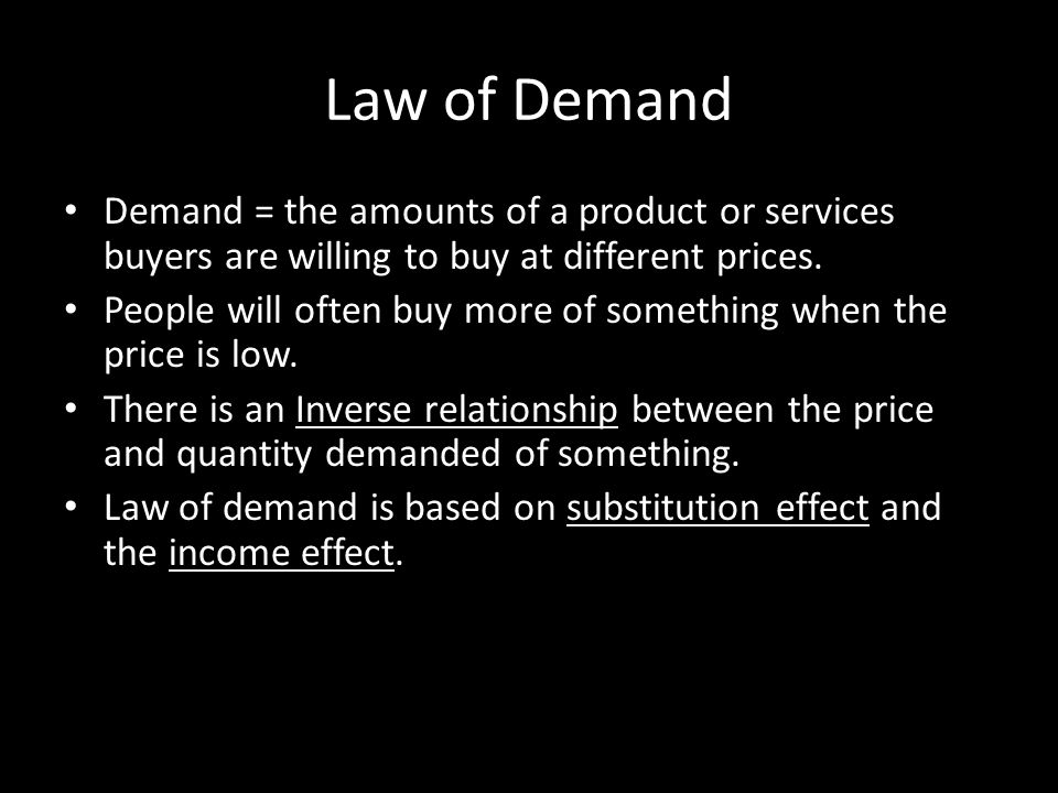 Law of Demand Demand = the amounts of a product or services buyers are willing to buy at different prices.