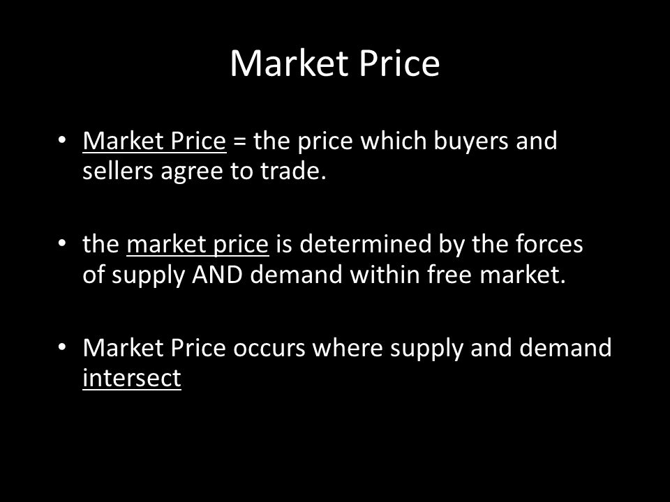 Market Price Market Price = the price which buyers and sellers agree to trade.