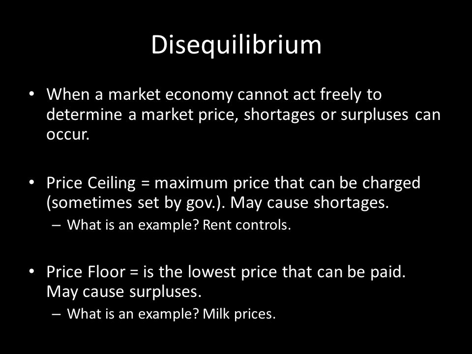 Disequilibrium When a market economy cannot act freely to determine a market price, shortages or surpluses can occur.