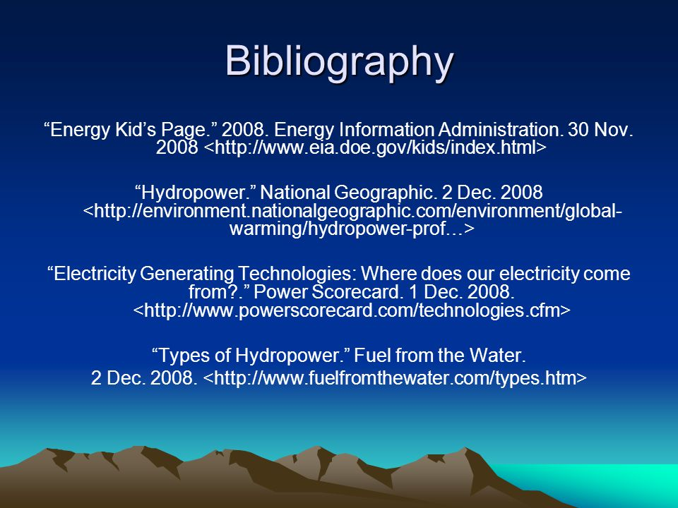 Bibliography Energy Kid's Page. 2008. Energy Information Administration. 30 Nov. 2008 <http://www.eia.doe.gov/kids/index.html>