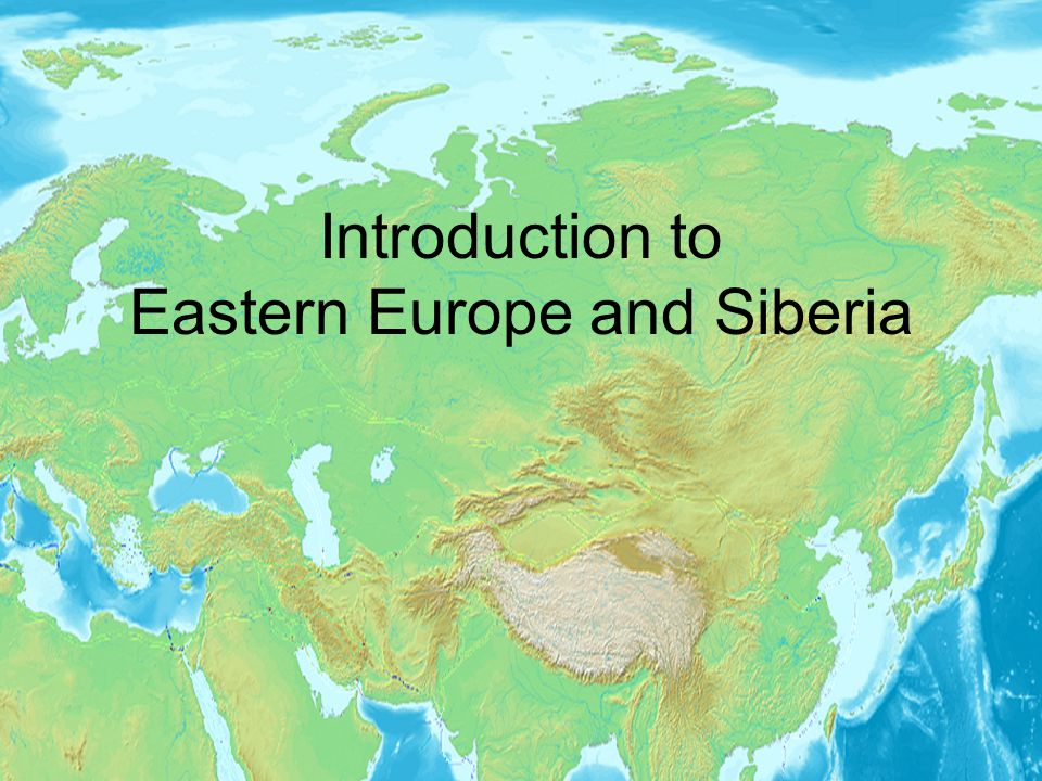 Introduction to Eastern Europe and Siberia