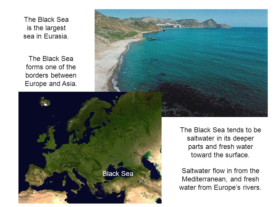 The Black Sea is the largest sea in Eurasia.